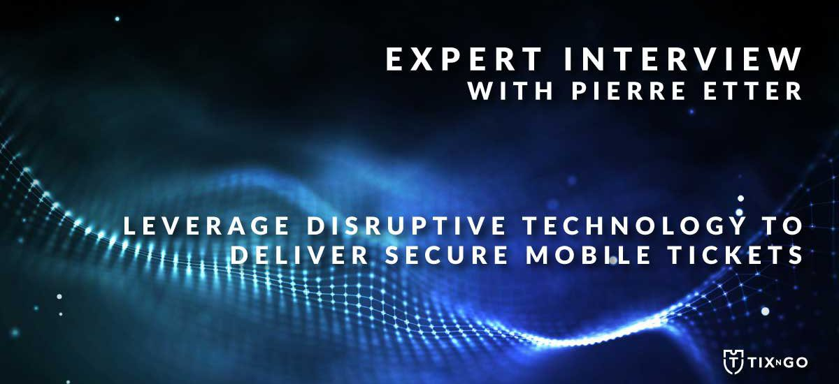 How to leverage disruptive technology to deliver secure mobile tickets
